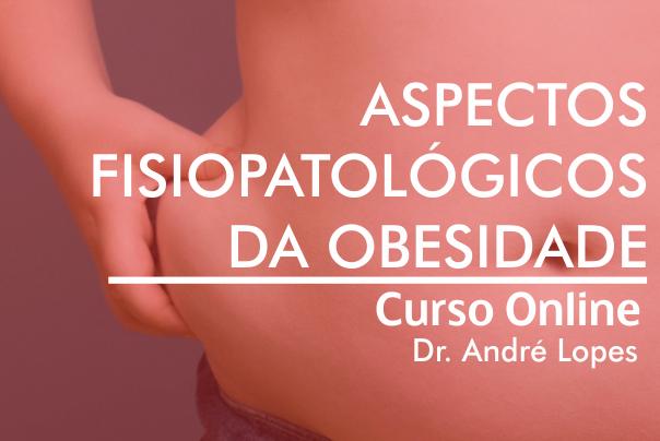 Curso para Aspectos Fisiopatológicos da Obesidade - Curso On-line (Baseado em Evidências)